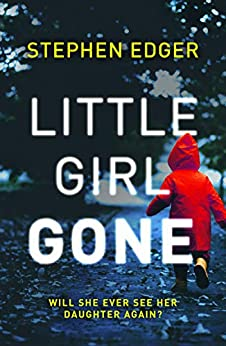 Little Girl Gone: A gripping crime thriller full of twists and turns by [Stephen Edger]