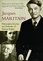 Jacques Maritain: Philosopher, Teacher, and Defender of Human Rights
