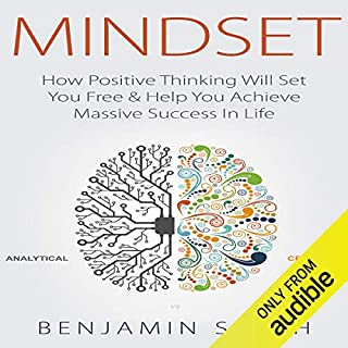 Mindset: How Positive Thinking Will Set You Free & Help You Achieve Massive Success in Life                   Written by:                                                                                                                                 Benjamin Smith                               Narrated by:                                                                                                                                 Gary Crane                      Length: 48 mins     8 ratings     Overall 4.8