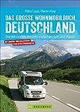 Das große Wohnmobilbuch Deutschland: Die schönsten Routen zwischen Sylt und Alpen. Der Wohnmobil-Reiseführer mit Straßenatlas, GPS-Koordinaten zu den ... und Stellplätzen plus extra Strassenatlas