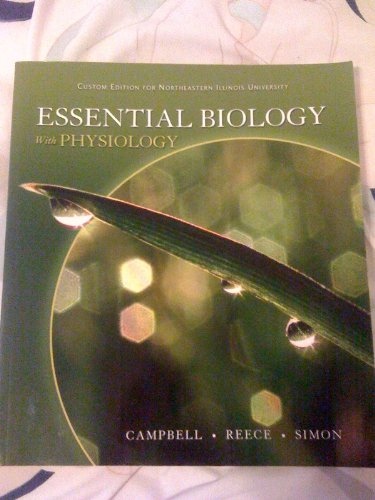 Essential Biology with Physiology (Custom Edition for Northeastern Illinois University)