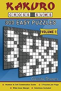 Kakuro Cross Sums – 300 Easy Puzzles Volume 1: 300 Easy Kakuro Cross Sums