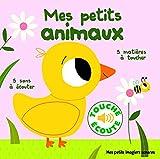 Mes petits Animaux : 5 Matières à Toucher, 5 Sons à Écouter (Livre Sonore)- Dès 1 an