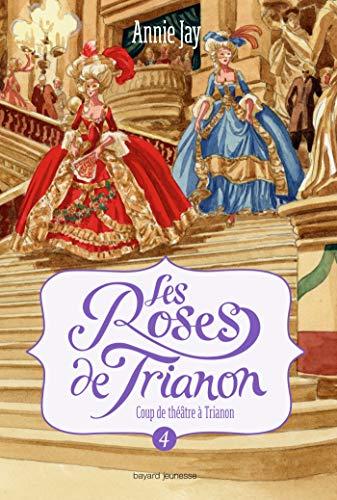Les roses de Trianon, Tome 04: Coup de théâtre à Trianon