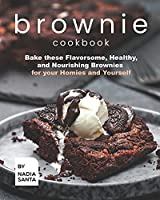 Brownie Cookbook: Bake these Flavorsome, Healthy, and Nourishing Brownies for your Homies and Yourself