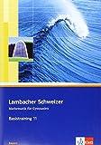Lambacher Schweizer Mathematik Basistraining 11. Ausgabe Bayern: Arbeitsheft plus Lösungen Klasse 11 (Lambacher Schweizer. Ausgabe für Bayern ab 2009)