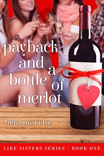 Payback and a Bottle of Merlot: (Like Sisters Series Book 1)  Chick Lit: A Romantic Comedy (English Edition)
