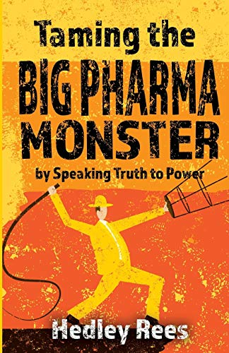 Taming The Big Pharma Monster: by Speaking Truth to Power