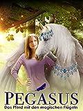 Pegasus - Das Pferd mit den magischen Flgeln