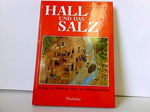 Hall und das Salz. Beiträge zur hällischen Stadt- und Salinengeschichte.