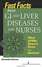 Fast Facts about GI and Liver Diseases for Nurses: What APRNs Need to Know in a Nutshell (Volume 1)