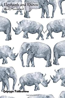 Elephants and Rhinos Weekly Planner 2018: Calendar Schedule Organizer Appointment Book, Elephants and Rhinos Cover, 6x9