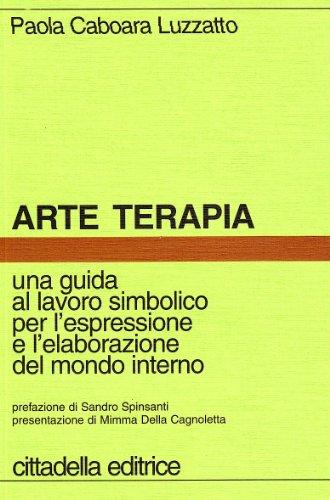 Arte terapia. Una guida al lavoro simbolico per l'espressione e l'elaborazione del mondo interno