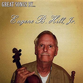Great Songs by Eugene B. Hill, Jr.