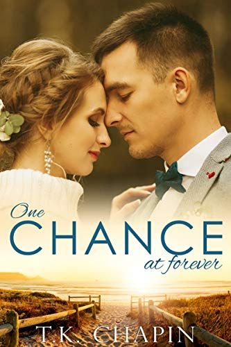 One Chance At Forever: A Realistic Christian Romance About Finding God And Love (Faithful Love Book 2) by [T.K. Chapin]