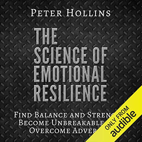 The Science of Emotional Resilience: Find Balance and Strength, Become Unbreakable, and Overcome Adversity Titelbild