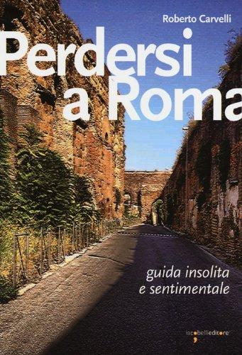 Perdersi a Roma. Guida insolita e sentimentale