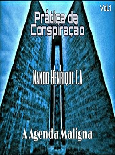 Prática da Conspiração: A Agenda Maligna (VOLUME 1)