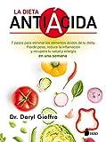 LA DIETA ANTIACIDA: Siete pasos para eliminar los alimentos ácidos de tu dieta . Pierde peso, reduce la inflamación y recupera tu salud y energía en una semana.