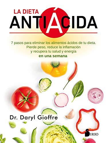 LA DIETA ANTIACIDA: Siete pasos para eliminar los alimentos ácidos de tu...
