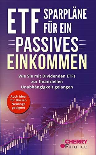 """ETF Sparpläne für ein passives Einkommen: Wie Sie mit Dividenden ETFs zur finanziellen Unabhängigkeit gelangen - Inkl. Videokurs \""""Aktien kaufen ... Immobilien und Aktien für Einsteiger)"""