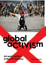 Global Activism: Art and Conflict in the 21st Century (The MIT Press)