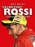 Valentino Rossi: Champion des MotoGP - Mat Oxley