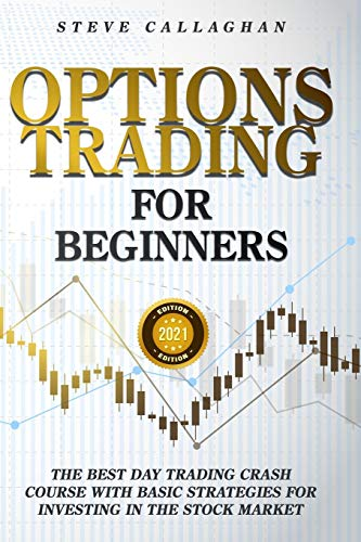 Options Trading for Beginners: The Best Day Trading Crash Course With Basic Strategies For Investing in the Stock Market