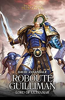 Roboute Guilliman: Lord of Ultramar (The Horus Heresy Primarchs Book 1) by [David Annandale]
