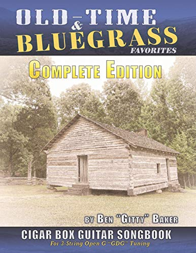 Old Time & Bluegrass Favorites Cigar Box Guitar Songbook - Complete Edition: Over 140 Traditional American Favorites Arranged for 3-string Cigar Box Guitar