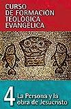 PERSONA Y LA OBRA DE JESUCRISTO: 04 (Curso de Formacion Teologica Evangelica)