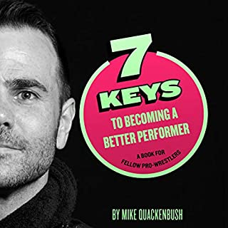 7 Keys to Becoming a Better Performer: A Book for Fellow Pro-Wrestlers                   By:                                                                                                                                 Mike Quackenbush                               Narrated by:                                                                                                                                 Mike Quackenbush                      Length: 2 hrs and 9 mins     1 rating     Overall 5.0