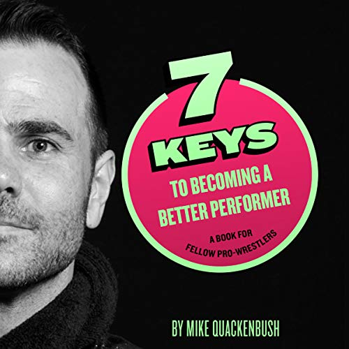 7 Keys to Becoming a Better Performer: A Book for Fellow Pro-Wrestlers audiobook cover art