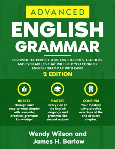 Advanced English Grammar: Discover the Perfect Tool for Students, Teachers, and Even Adults That Will Help You Conquer English Grammar With Ease! (SMART ENGLISH)
