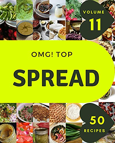 OMG! Top 50 Spread Recipes Volume 11: Make Cooking at Home Easier with Spread Cookbook! (English Edition)