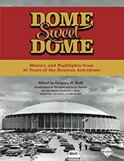 Dome Sweet Dome: History and Highlights from 35 Years of the Houston Astrodome (The SABR Baseball Library) (Volume 45)