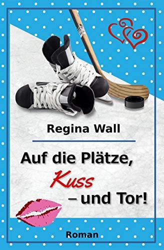 Auf die Plätze, Kuss - und Tor! (Die Pitbulls - heiß auf Eis! 1)