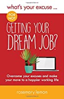 What's Your Excuse for not Getting Your Dream Job?: Overcome your excuses and make your move to a happier working life (What's Your Excuse?)