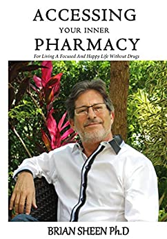 Accessing Your Inner Pharmacy: For Overcoming ADHD,Depression and Anxiety Without Medication by [Brian Sheen]