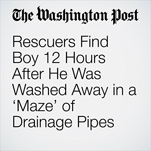 Rescuers Find Boy 12 Hours After He Was Washed Away in a 'Maze' of Drainage Pipes copertina