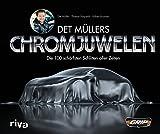 Det Müllers Chromjuwelen: Die 100 schärfsten Schlitten aller Zeiten