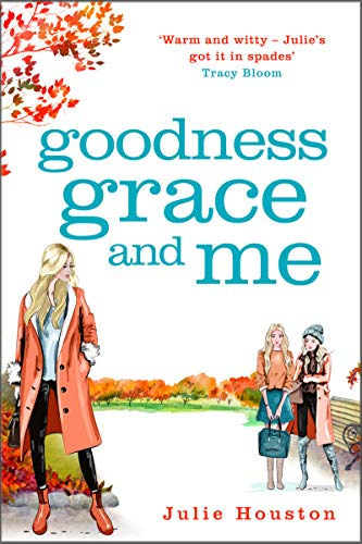 Goodness, Grace and Me: From the author of the bestselling 'A Village Affair' by [Julie Houston]