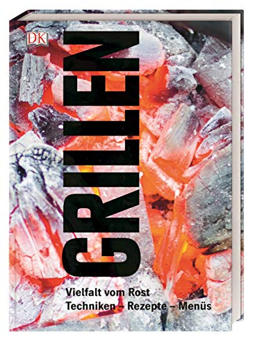 Grillen: Vielfalt vom Rost, Techniken - Rezepte - Menüs