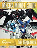 Mecha Model Guide for Beginners (Volume 1)