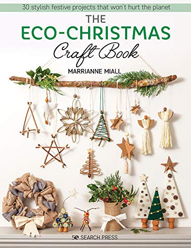 Eco-Christmas Craft Book, The: 30 stylish festive projects that wont hurt the planet