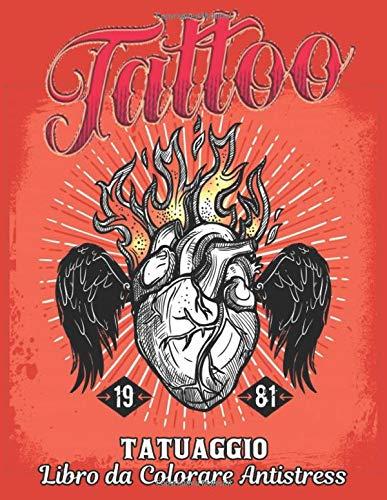 Tatuaggio Libro da Colorare Antistress: Un libro da colorare per adulti, regalo fantastico per gli amanti dei tatuaggi 50 tatuaggi su un lato, ... disegni del tatuaggio per uomini e donne