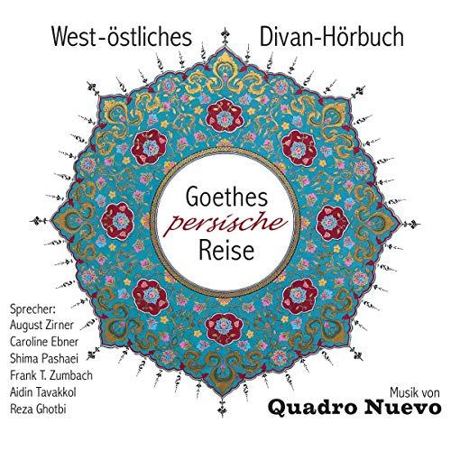 Goethes persische Reise: West-östliches Divan-Hörbuch