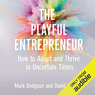 The Playful Entrepreneur     How to Adapt and Thrive in Uncertain Times              By:                                                                                                                                 Mark Dodgson,                                                                                        David M. Gann                               Narrated by:                                                                                                                                 Peter Ganim                      Length: 9 hrs and 34 mins     7 ratings     Overall 3.6