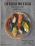 Tu Casa Mi Casa: Mexican Recipes for the Home Cook (Signed Edition)