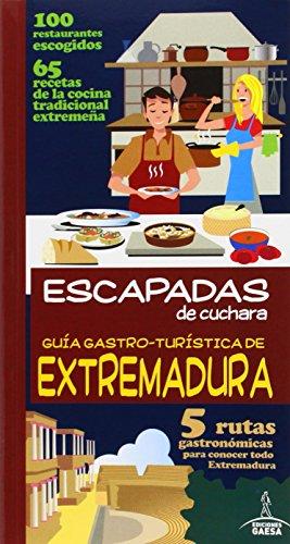 Guía Gastro-Turística de Extremadura (Escapadas De Cuchara)